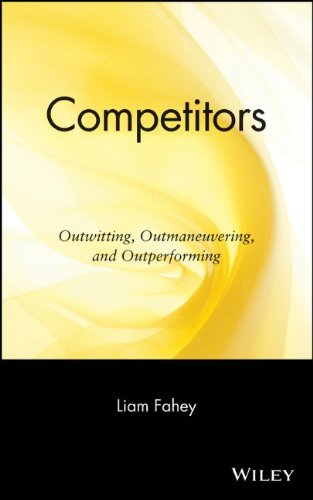 Competitors: Outwitting, Outmaneuvering, and Outperforming: Outwitting, Outmanouvering and Outperforming