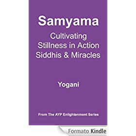Samyama - Cultivating Stillness in Action, Siddhis and Miracles (AYP Enlightenment Series)