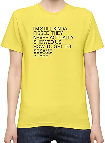 Never Showed How To Get To Sesame Street Funny T-Shirt per Donne XX-Large