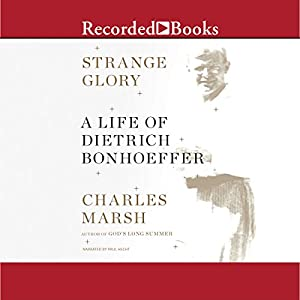 Strange Glory: A Life of Dietrich Bonhoeffer | [Charles Marsh]
