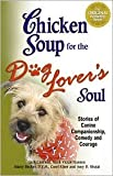 img - for Chicken Soup for the Dog Lover's Soul: Stories of Canine Companionship, Comedy and Courage by Jack Canfield, Mark Victor Hansen, Marty Becker, D.V.M., Carol Kline, Amy D. Shojai book / textbook / text book