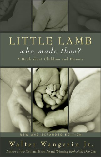 Little Lamb, Who Made Thee?: A Book about Children and Parents, Walter Wangerin Jr.
