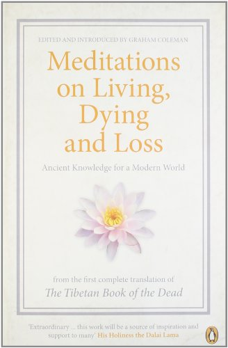 Meditations on Living, Dying, and Loss: Ancient Knowledge for a Modern World from the First Complete Translation of the