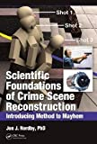 Scientific Foundations of Crime Scene Reconstruction: Introducing Method to Mayhem [Hardcover] [2012] 1 Ed. Jon J. Nordby Ph.D.
