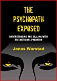 The Psychopath Exposed: Understanding and Dealing with an Emotional Predator
