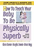 img - for How to Teach Your Baby to Be Physically Superb   [HT TEACH YOUR BABY TO BE PHYSI] [Hardcover] book / textbook / text book