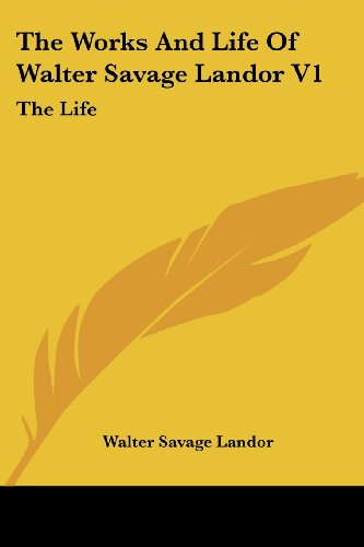 The Works and Life of Walter Savage Landor V1: The Life