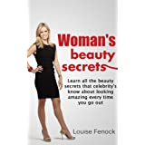 Woman's Beauty Secrets - Learn All The Beauty Secrets That Celebrities Know About Looking Amazing Every Time You Go Out (beauty secrets, womans beauty ... men, beauty tips, how to be beautiful) ~ Louise Fenock