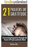 21 Prayers of Gratitude:  Overcoming Negativity Through the Power of Prayer and God's Word (A Life of Gratitude)