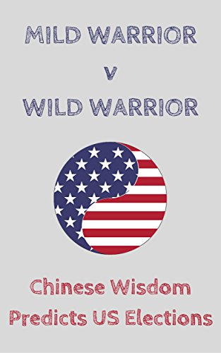 mild-warrior-v-wild-warrior-chinese-wisdom-predicts-us-elections-english-edition