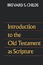 Childs, Introduction to the Old Testament as Scripture