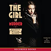The Girl Is Murder | [Kathryn Miller Haines]