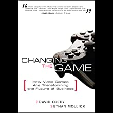 Changing the Game: How Video Games are Transforming the Future of Business Audiobook by David Edery, Ethan Mollick Narrated by Stow Lovejoy