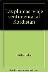 Las plumas: viaje sentimental al Kurdistán: Salim Barakat