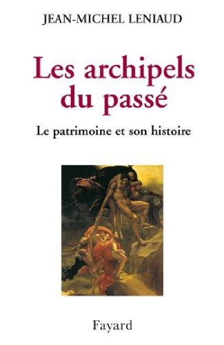 Les archipels du passé : Le patrimoine et son histoire (Divers Histoire)
