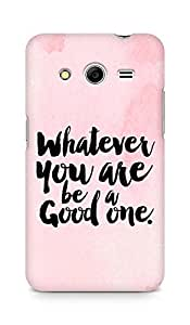 Amez Whatever you are Be a Good One Back Cover For Samsung Galaxy Core 2