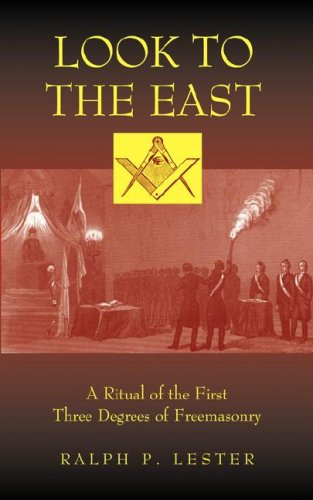 Look to the East: A Ritual of the First Three Degrees of Freemasonry PDF