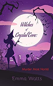 Witches of Crystal Cove: Murder Most Horrid (Witch Cozy Mystery and Paranormal Romance)