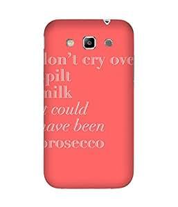 Dont Worry Over Milk Prosecco Samsung Galaxy Grand Quattro I8552 Case