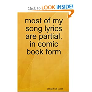 most of my lyrics are partial, in comic book form Joseph De Lucia