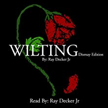 Wilting: Dismay Edition Audiobook by Ray Decker Jr Narrated by Ray Decker Jr