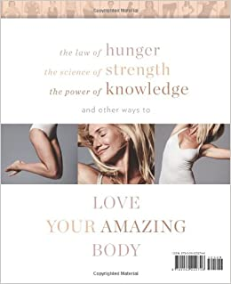 The Body Book: The Law of Hunger, the Science of Strength, and Other Ways to Love Your Amazing BodyHardcover– December 31, 2013
