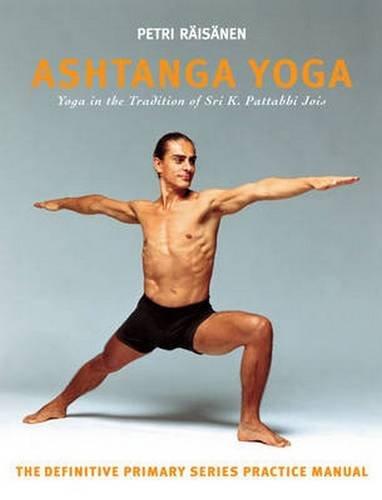 Ashtanga Yoga: The Yoga Tradition of Sri K. Pattabhi Jois : The Definitive Primary Series Practice Manual