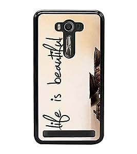Life is Beautiful 2D Hard Polycarbonate Designer Back Case Cover for Asus Zenfone Selfie ZD551KL