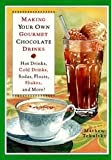 img - for Making Your Own Gourmet Chocolate Drinks: Hot Drinks, Cold Drinks, Sodas, Floats, Shakes, & More! book / textbook / text book