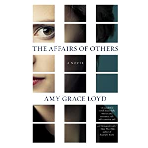 The Affairs of Others: A Novel | [Amy Grace Loyd]