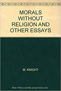 """morality without religion essay The connection between religion and morality to suppose that """"morality can be maintained without religion an essay titled """"godliness and."""
