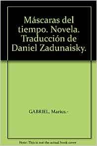 Máscaras del tiempo. Novela. Traducción de Daniel Zadunaisky