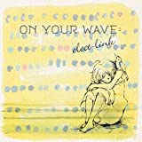 ON YOUR WAVE: