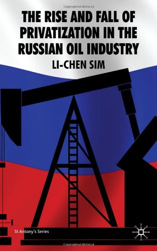 The Rise and Fall of Privatization in the Russian Oil Industry (St. Antony's Series (Palgrave MacMillan (Firm)))