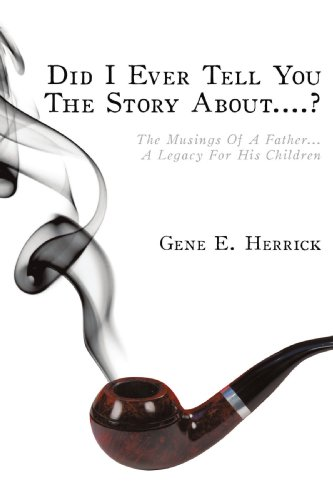 Did I Ever Tell You The Story About....?: The Musings Of A Father...A Legacy For His Children