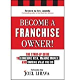 img - for [(Become a Franchise Owner!: The Start-Up Guide to Lowering Risk, Making Money, and Owning What You Do )] [Author: Joel Libava] [Dec-2011] book / textbook / text book