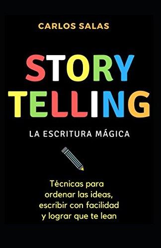 Storytelling: la escritura magica: Tecnicas para ordenar las ideas, escribir con soltura y hacer que te lean  [Salas, Carlos] (Tapa Blanda)