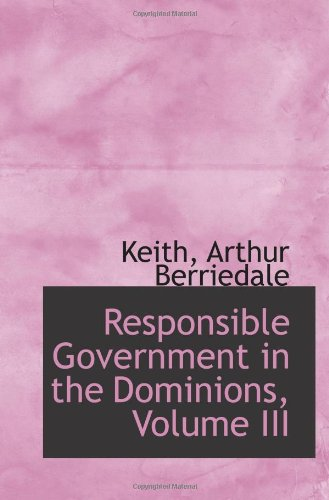 Responsible Government in the Dominions, Volume III