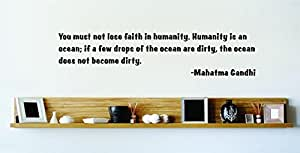 You Must Not Lose Faith In Humanity. Humanity Is An Ocean; If A Few Drops Of The Ocean Are Dirty, The Ocean Does Not Become Dirty. - Mahatma Gandhi Famous Inspirational Life Quote Vinyl Wall Decal Picture Art Image Living Room Bedroom Home Decor Peel & Stick Sticker Graphic Design Wall Decal - 22 Colors Available 15x15