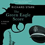 The Green Eagle Score: A Parker Novel (       UNABRIDGED) by Richard Stark Narrated by Stephen R. Thorne