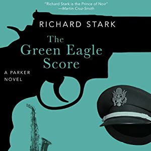 The Green Eagle Score: A Parker Novel | [Richard Stark]