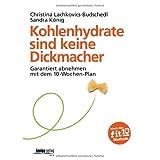 """Kohlenhydrate sind keine Dickmacher: Garantiert abnehmen mit dem 10-Wochen-Planvon """"Christina Lachkovics-..."""""""