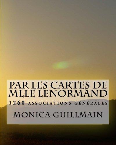 Par les cartes de Mlle Lenormand: 1260 associations générales: Volume 4 (Cartomancie -Tarot)