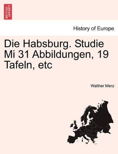 Die Habsburg. Studie Mi 31 Abbildungen, 19 Tafeln, etc