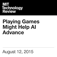 Playing Games Might Help AI Advance (       UNABRIDGED) by Will Knight Narrated by Elizabeth Wells
