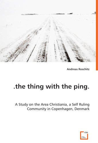 .the thing with the ping.: A Study on the Area Christiania, a Self RulingCommunity in Copenhagen, Denmark