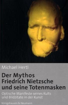 Der Mythos Friedrich Nietzsche und seine Totenmasken