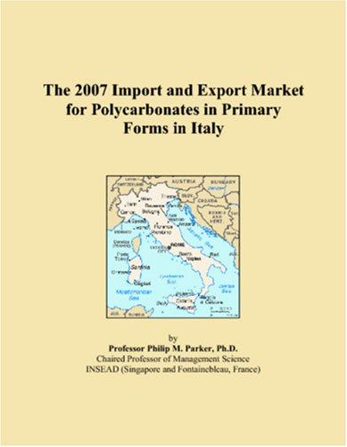 The 2007 Import and Export Market for Polycarbonates in Primary Forms in Italy