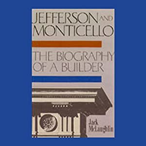 Jefferson and Monticello: The Biography of a Builder | [Jack McLaughlin]