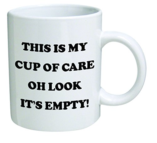 Funny Mug - This is my cup of care. Oh look it's empty! - 11 OZ Coffee Mugs - Inspirational gifts and sarcasm - By A Mug To Keep TM